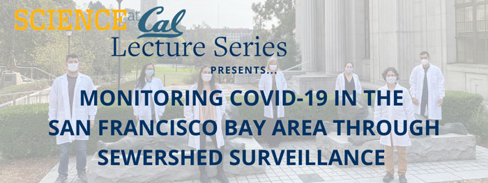 Science at Cal Lecture Series presents Monitoring COVID-19 in the San Francisco Bay Area through Sewershed Surveillance